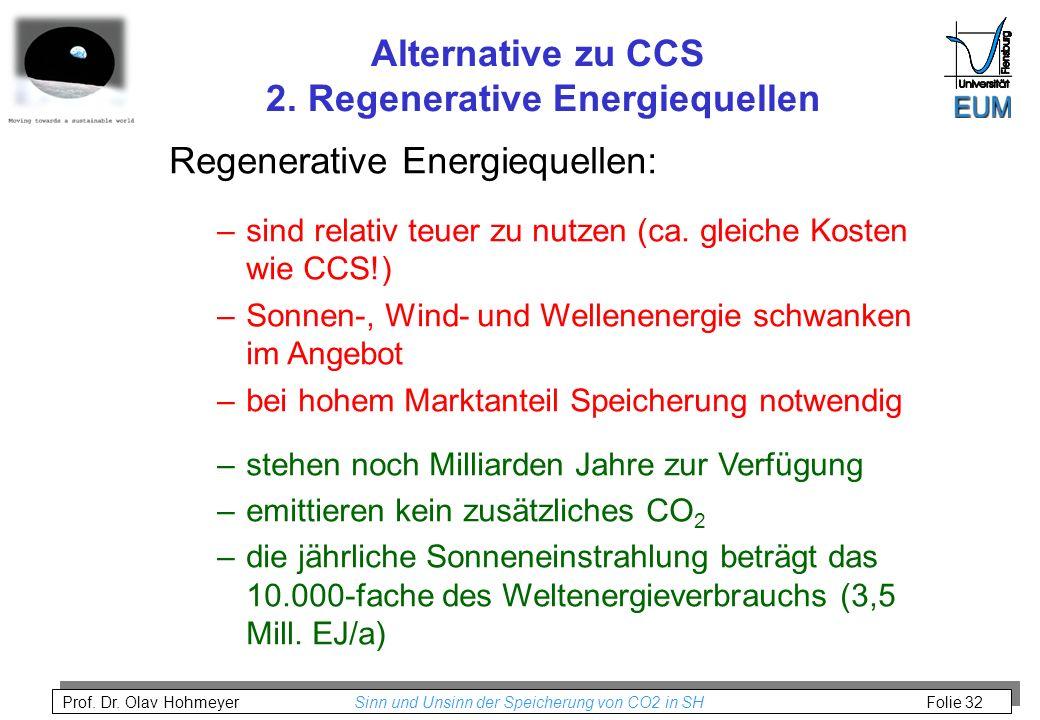 Prof. Dr. Olav Hohmeyer Sinn und Unsinn der Speicherung von CO2 in SH Folie 32 Alternative zu CCS 2. Regenerative Energiequellen Regenerative Energieq
