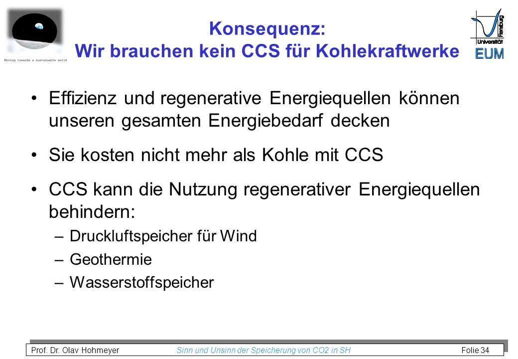 Prof. Dr. Olav Hohmeyer Sinn und Unsinn der Speicherung von CO2 in SH Folie 34 Konsequenz: Wir brauchen kein CCS für Kohlekraftwerke Effizienz und reg