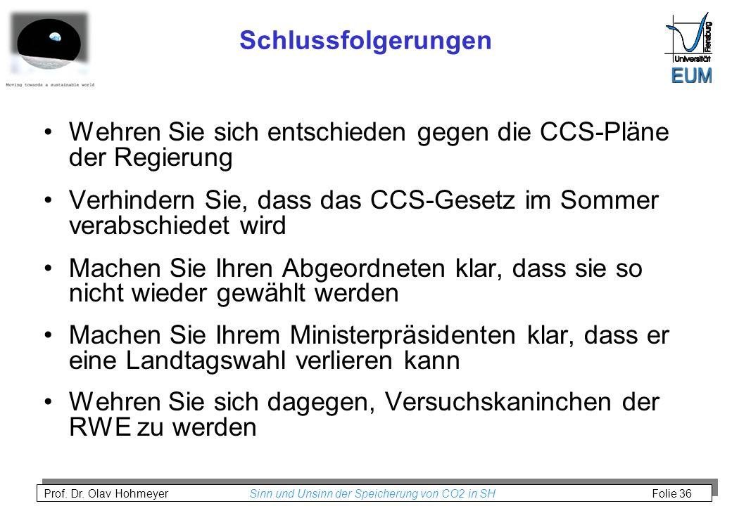 Prof. Dr. Olav Hohmeyer Sinn und Unsinn der Speicherung von CO2 in SH Folie 36 Schlussfolgerungen Wehren Sie sich entschieden gegen die CCS-Pläne der