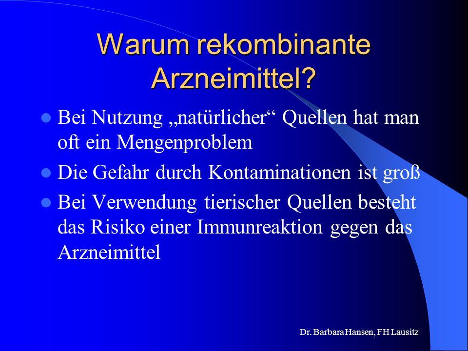 Dr. Barbara Hansen, FH Lausitz Was sind rekombinante Arzneimittel ? Werden von lebenden Zellen (Mikroorganismen oder Zellinien) produziert Die Informa