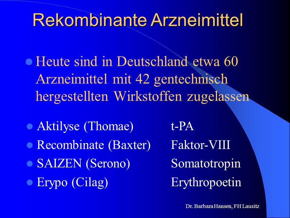 Dr. Barbara Hansen, FH Lausitz Warum rekombinante Arzneimittel? Bei Nutzung natürlicher Quellen hat man oft ein Mengenproblem Die Gefahr durch Kontami