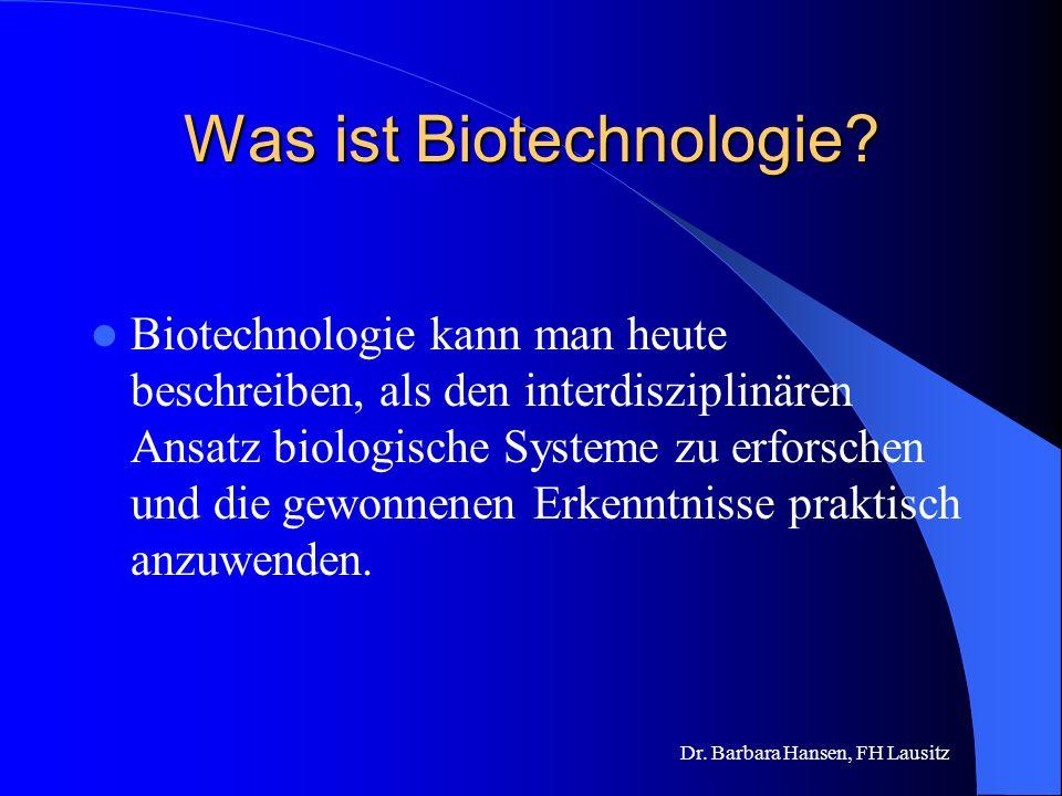 Dr.Barbara Hansen, FH Lausitz Was ist Biotechnologie.