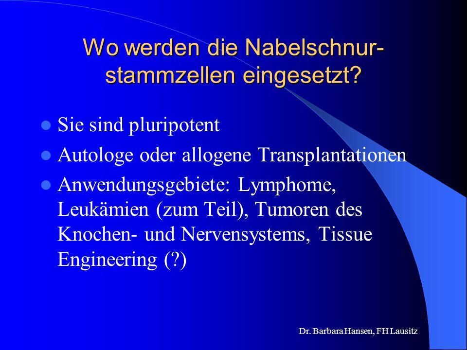 Dr. Barbara Hansen, FH Lausitz Stammzellen aus Nabelschnurblut Fötale (adulte?) Stammzellen aus dem Blutkreislauf von Neugeborenen Werden direkt nach