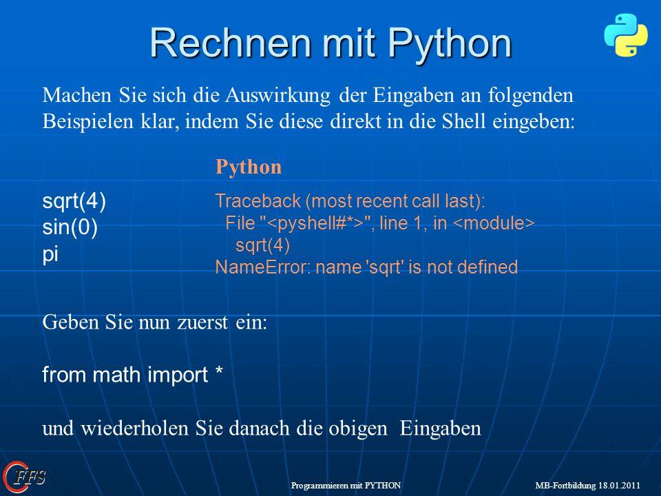Programmieren mit PYTHON MB-Fortbildung 18.01.2011 Rechnen mit Python Machen Sie sich die Auswirkung der Eingaben an folgenden Beispielen klar, indem