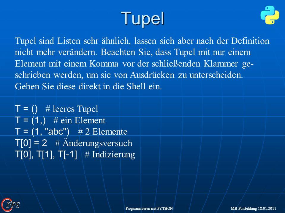 Programmieren mit PYTHON MB-Fortbildung 18.01.2011Tupel Tupel sind Listen sehr ähnlich, lassen sich aber nach der Definition nicht mehr verändern. Bea