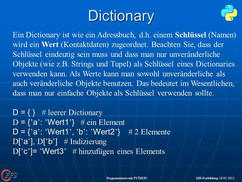 Programmieren mit PYTHON MB-Fortbildung 18.01.2011Dictionary Ein Dictionary ist wie ein Adressbuch, d.h. einem Schlüssel (Namen) wird ein Wert (Kontak