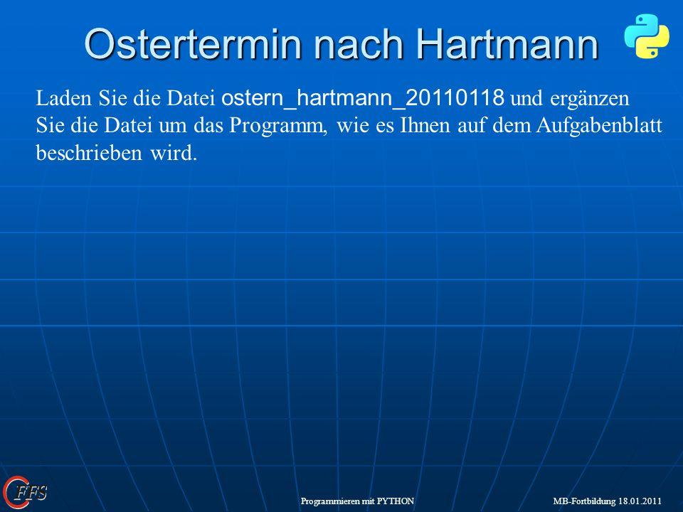 Programmieren mit PYTHON MB-Fortbildung 18.01.2011 Ostertermin nach Hartmann Laden Sie die Datei ostern_hartmann_20110118 und ergänzen Sie die Datei u