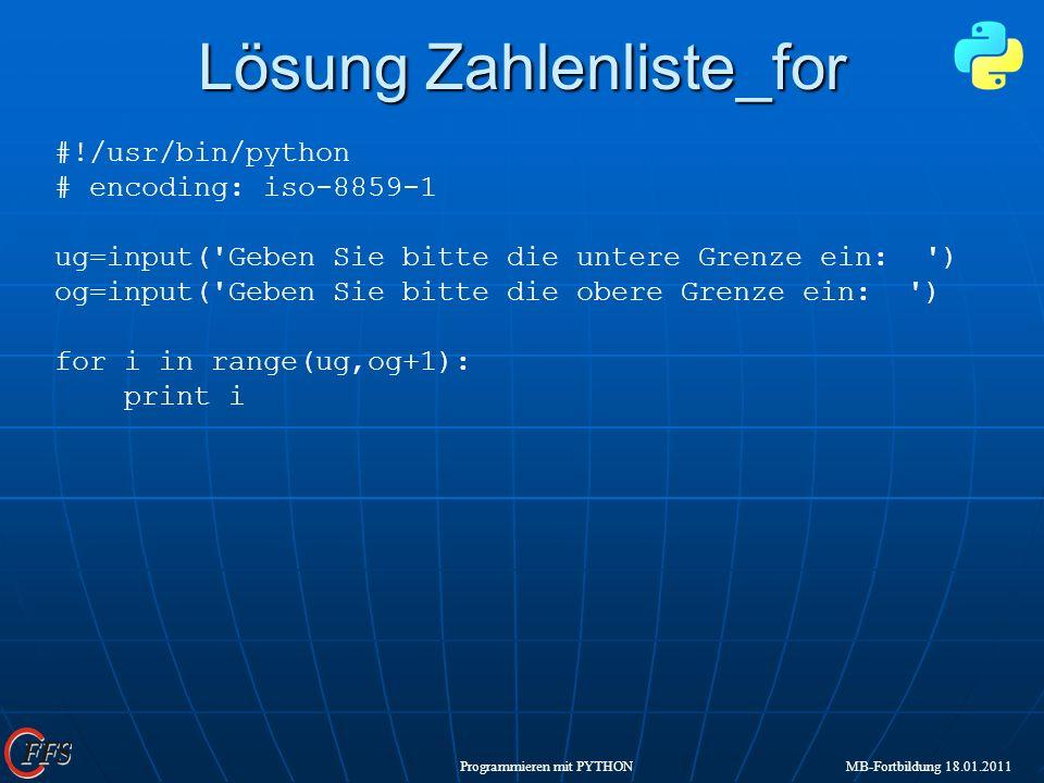Programmieren mit PYTHON MB-Fortbildung 18.01.2011 Lösung Zahlenliste_for #!/usr/bin/python # encoding: iso-8859-1 ug=input('Geben Sie bitte die unter