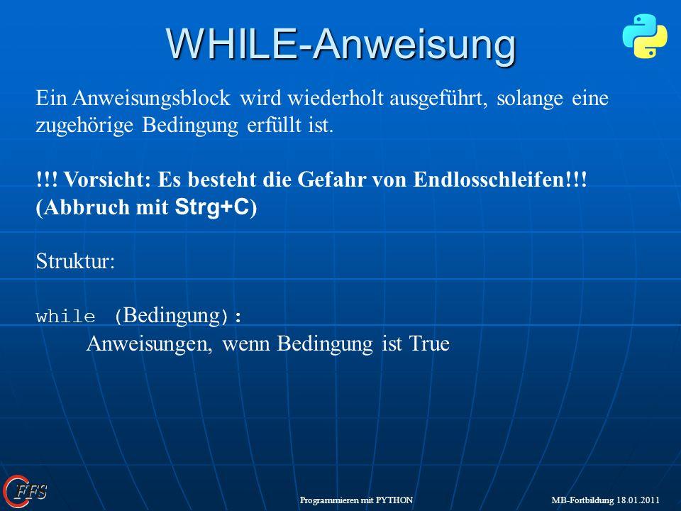 Programmieren mit PYTHON MB-Fortbildung 18.01.2011WHILE-Anweisung Ein Anweisungsblock wird wiederholt ausgeführt, solange eine zugehörige Bedingung er