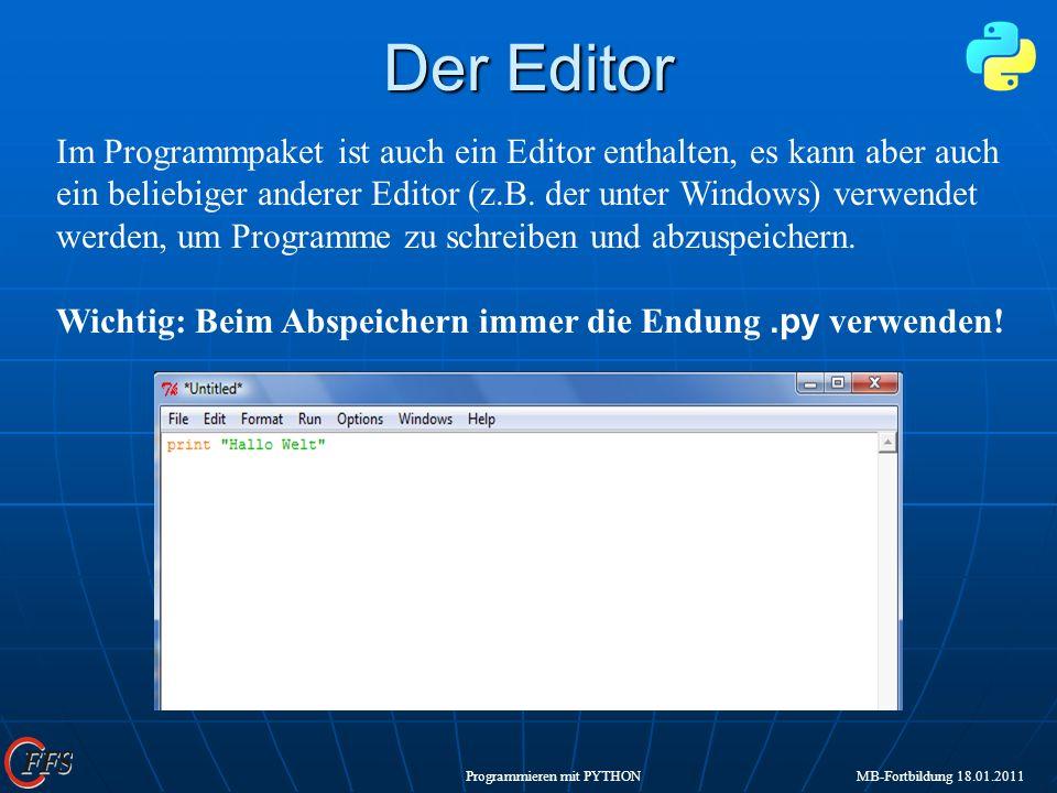 Programmieren mit PYTHON MB-Fortbildung 18.01.2011 Der Editor Im Programmpaket ist auch ein Editor enthalten, es kann aber auch ein beliebiger anderer