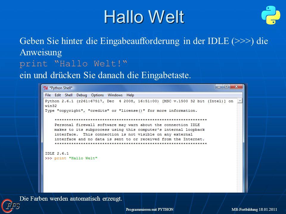 Programmieren mit PYTHON MB-Fortbildung 18.01.2011 Hallo Welt Hallo Welt IDLE Geben Sie hinter die Eingabeaufforderung in der IDLE (>>>) die Anweisung