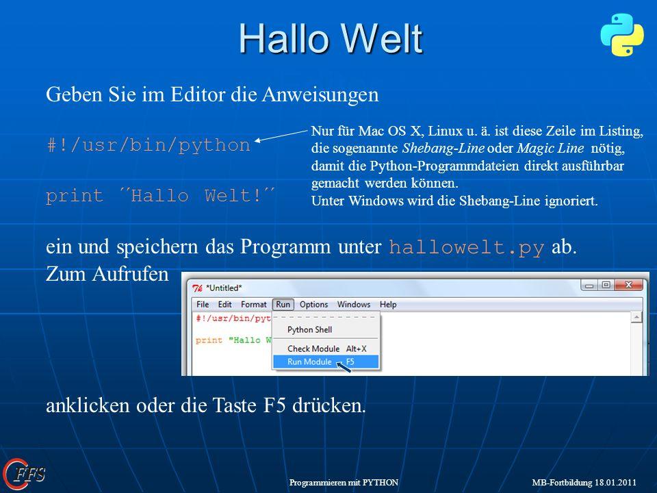 Programmieren mit PYTHON MB-Fortbildung 18.01.2011 Hallo Welt Hallo Welt Editor Geben Sie im Editor die Anweisungen #!/usr/bin/python print ´´Hallo We