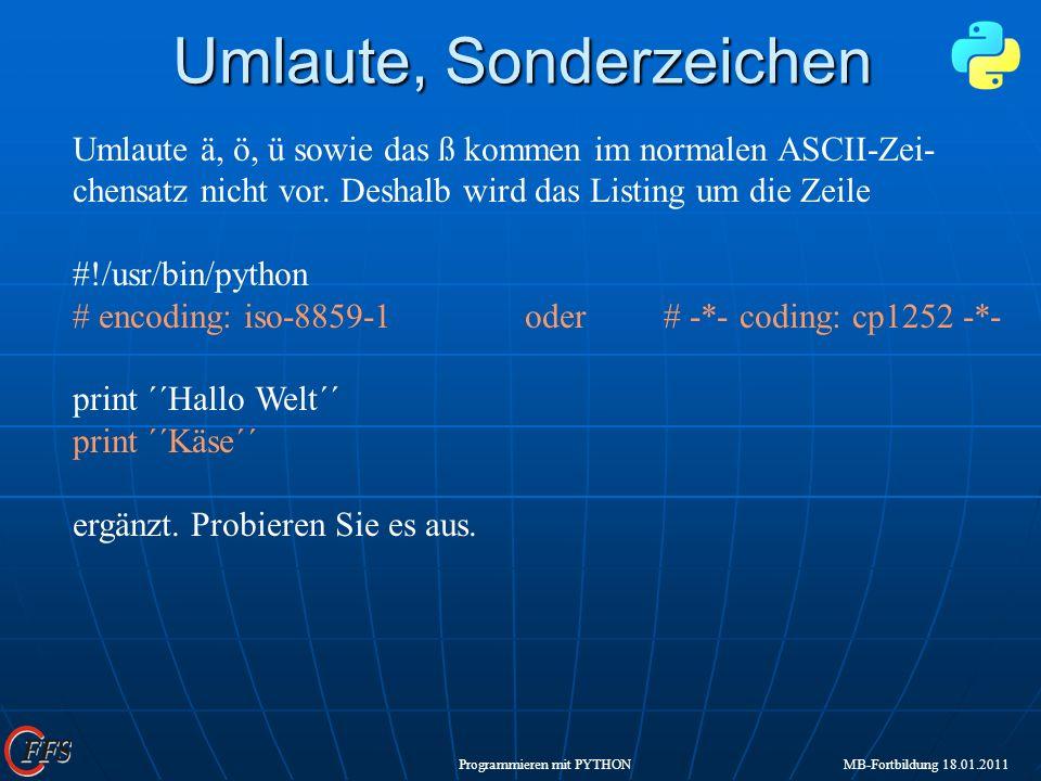 Programmieren mit PYTHON MB-Fortbildung 18.01.2011 Umlaute ä, ö, ü sowie das ß kommen im normalen ASCII-Zei- chensatz nicht vor. Deshalb wird das List