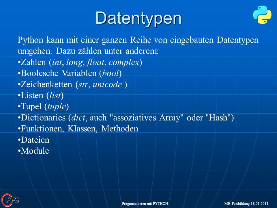 Programmieren mit PYTHON MB-Fortbildung 18.01.2011Datentypen Python kann mit einer ganzen Reihe von eingebauten Datentypen umgehen. Dazu zählen unter
