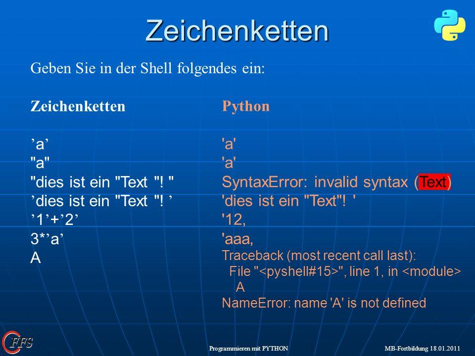 Programmieren mit PYTHON MB-Fortbildung 18.01.2011 Python 'a' SyntaxError: invalid syntax (Text) 'dies ist ein