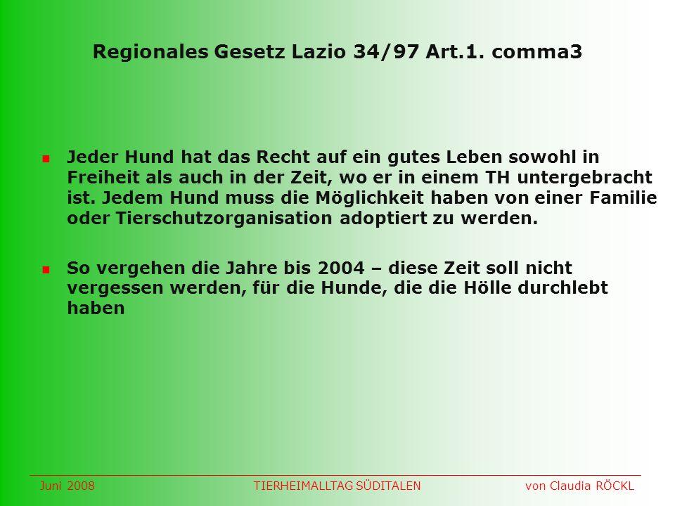 Regionales Gesetz Lazio 34/97 Art.1. comma3 Jeder Hund hat das Recht auf ein gutes Leben sowohl in Freiheit als auch in der Zeit, wo er in einem TH un
