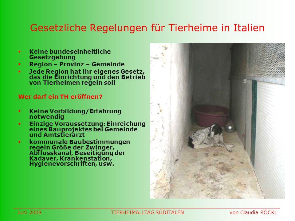 Gesetzliche Regelungen für Tierheime in Italien Keine bundeseinheitliche Gesetzgebung Region – Provinz – Gemeinde Jede Region hat ihr eigenes Gesetz, das die Einrichtung und den Betrieb von Tierheimen regeln soll Wer darf ein TH eröffnen.