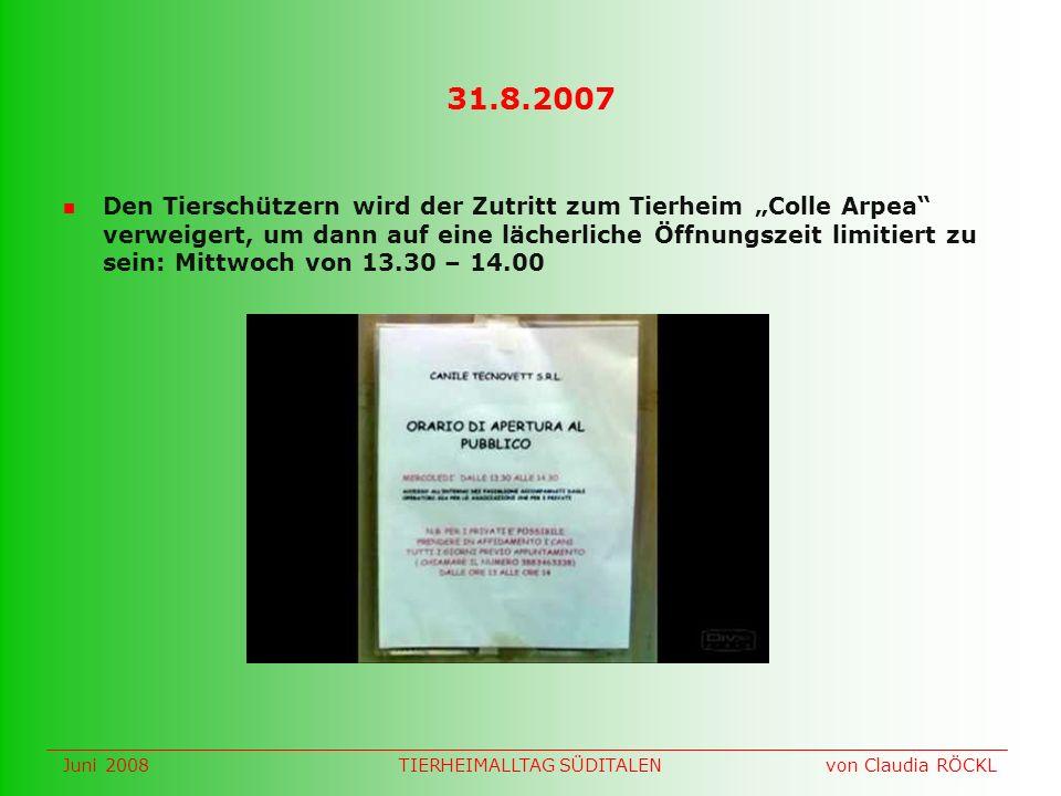 31.8.2007 Den Tierschützern wird der Zutritt zum Tierheim Colle Arpea verweigert, um dann auf eine lächerliche Öffnungszeit limitiert zu sein: Mittwoch von 13.30 – 14.00 Juni 2008 von Claudia RÖCKLTIERHEIMALLTAG SÜDITALEN