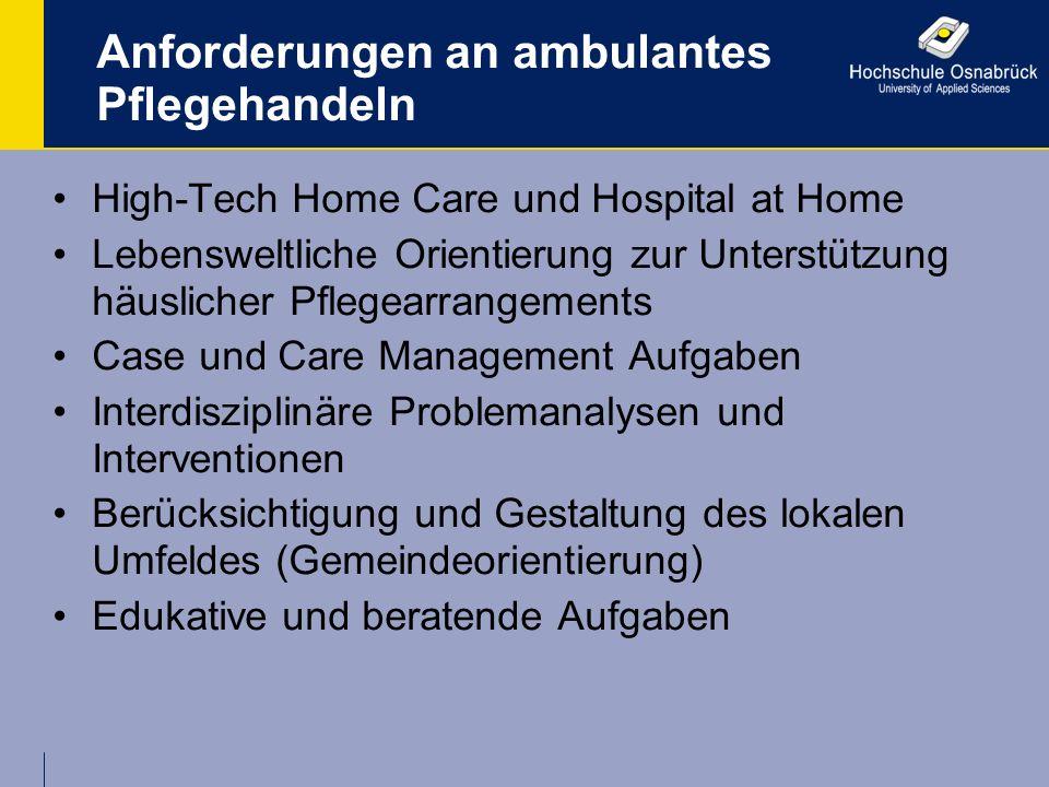 Anforderungen an ambulantes Pflegehandeln High-Tech Home Care und Hospital at Home Lebensweltliche Orientierung zur Unterstützung häuslicher Pflegearr