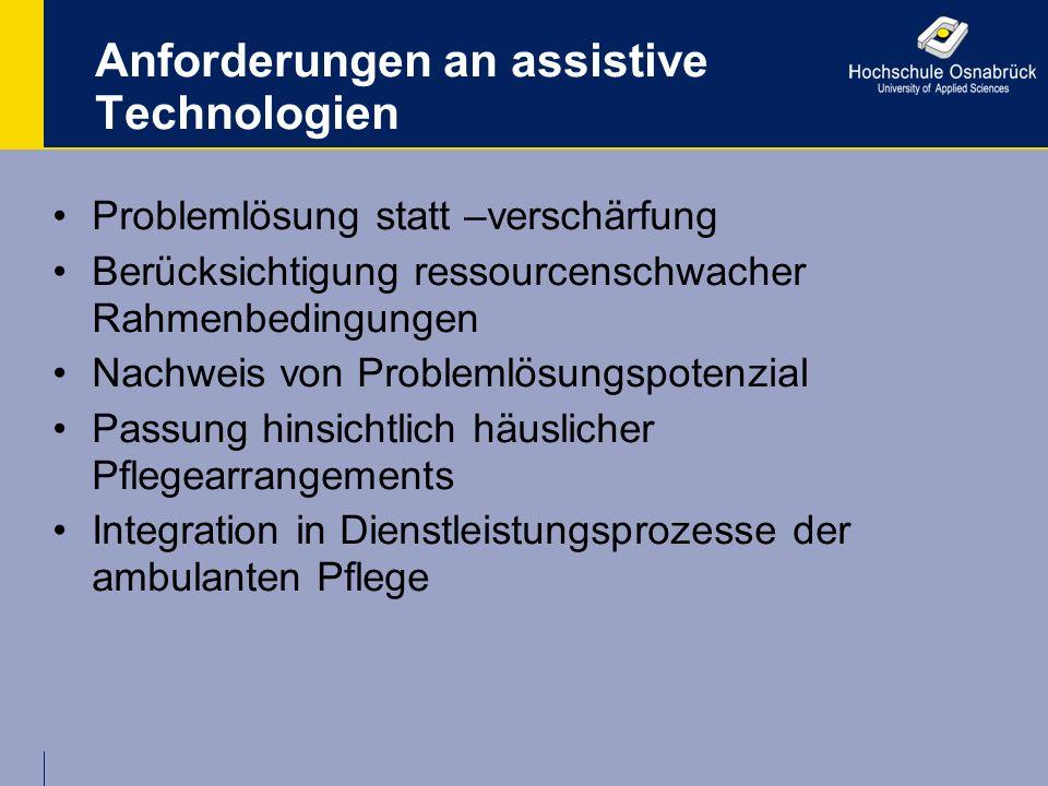 Anforderungen an assistive Technologien Problemlösung statt –verschärfung Berücksichtigung ressourcenschwacher Rahmenbedingungen Nachweis von Probleml