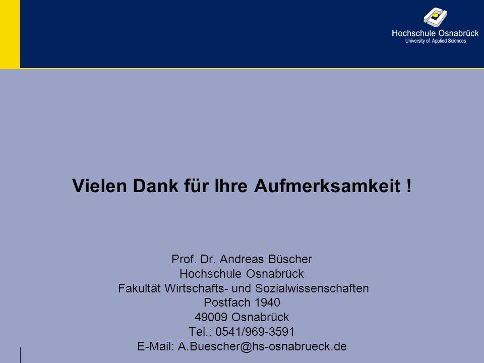 Vielen Dank für Ihre Aufmerksamkeit ! Prof. Dr. Andreas Büscher Hochschule Osnabrück Fakultät Wirtschafts- und Sozialwissenschaften Postfach 1940 4900
