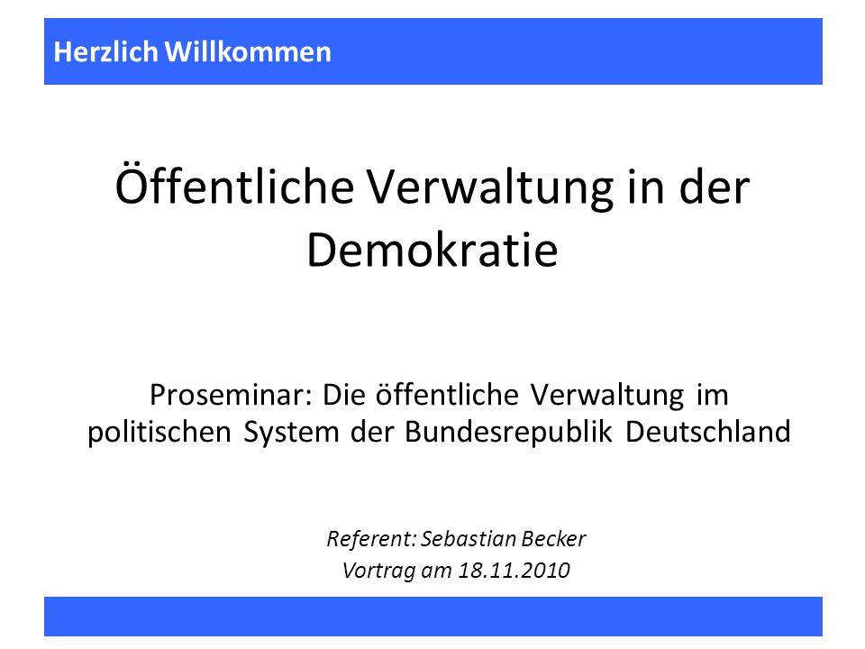 Öffentliche Verwaltung in der Demokratie Proseminar: Die öffentliche Verwaltung im politischen System der Bundesrepublik Deutschland 1 Fragen zur Vorl