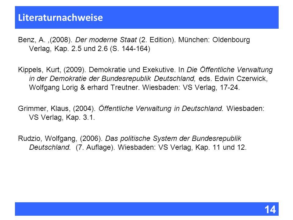 14 Fragen zur Vorlesung Literaturnachweise Benz, A.,(2008). Der moderne Staat (2. Edition). München: Oldenbourg Verlag, Kap. 2.5 und 2.6 (S. 144-164)