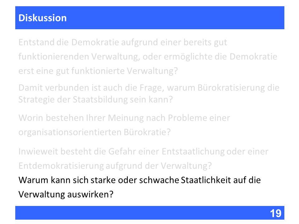 19 Fragen zur Vorlesung Diskussion Entstand die Demokratie aufgrund einer bereits gut funktionierenden Verwaltung, oder ermöglichte die Demokratie ers