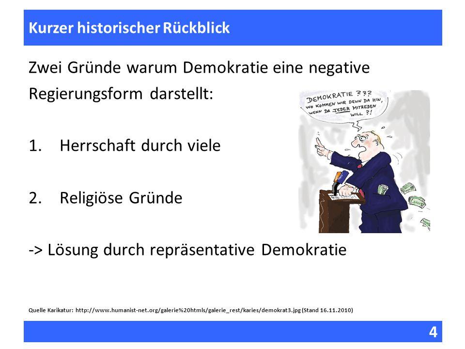 4 Fragen zur Vorlesung Kurzer historischer Rückblick Zwei Gründe warum Demokratie eine negative Regierungsform darstellt: 1.Herrschaft durch viele 2.R