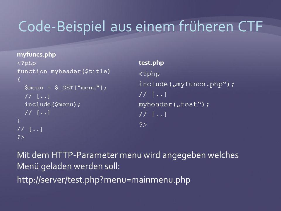 Code-Beispiel aus einem früheren CTF myfuncs.php < php function myheader($title) { $menu = $_GET[ menu ]; // [..] include($menu); // [..] } // [..] > Mit dem HTTP-Parameter menu wird angegeben welches Menü geladen werden soll: http://server/test.php menu=mainmenu.php test.php < php include(myfuncs.php); // [..] myheader(test); // [..] >