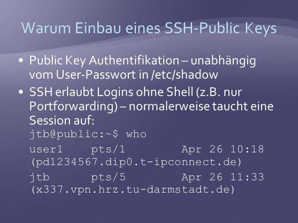 Warum Einbau eines SSH-Public Keys Public Key Authentifikation – unabhängig vom User-Passwort in /etc/shadow SSH erlaubt Logins ohne Shell (z.B.