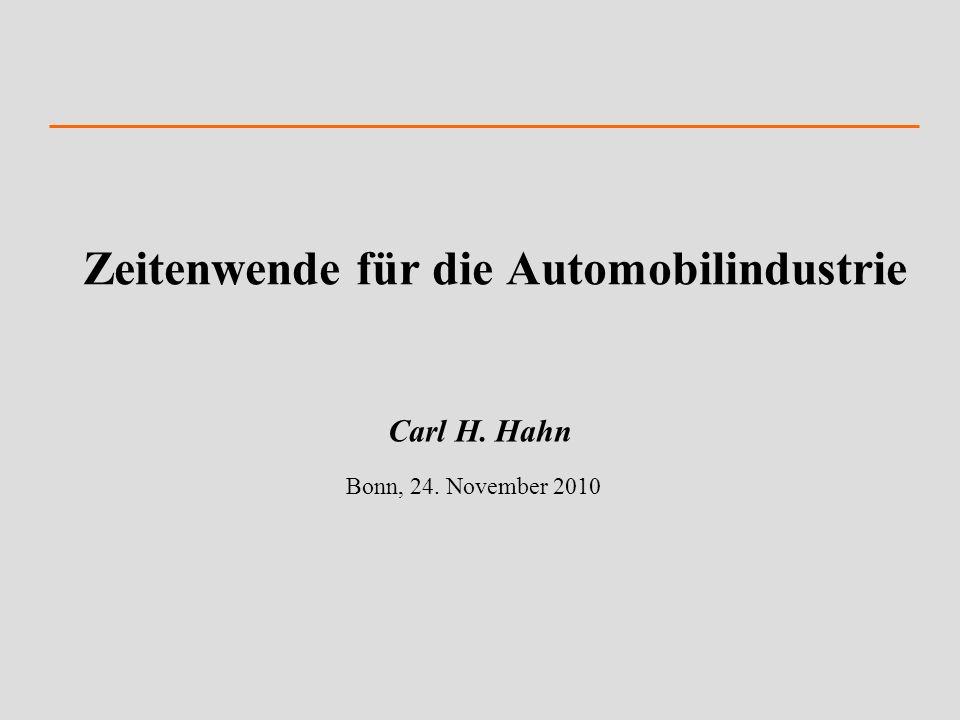 Zeitenwende für die Automobilindustrie Carl H. Hahn Bonn, 24. November 2010