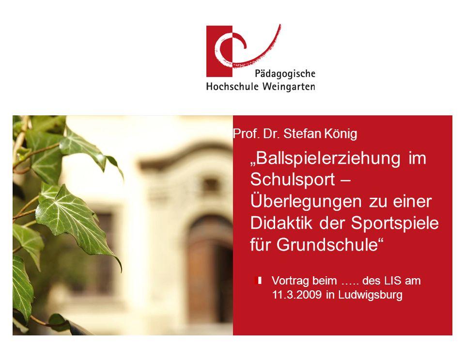 SKöFolie 1 Vortrag beim ….. des LIS am 11.3.2009 in Ludwigsburg Prof. Dr. Stefan König Ballspielerziehung im Schulsport – Überlegungen zu einer Didakt
