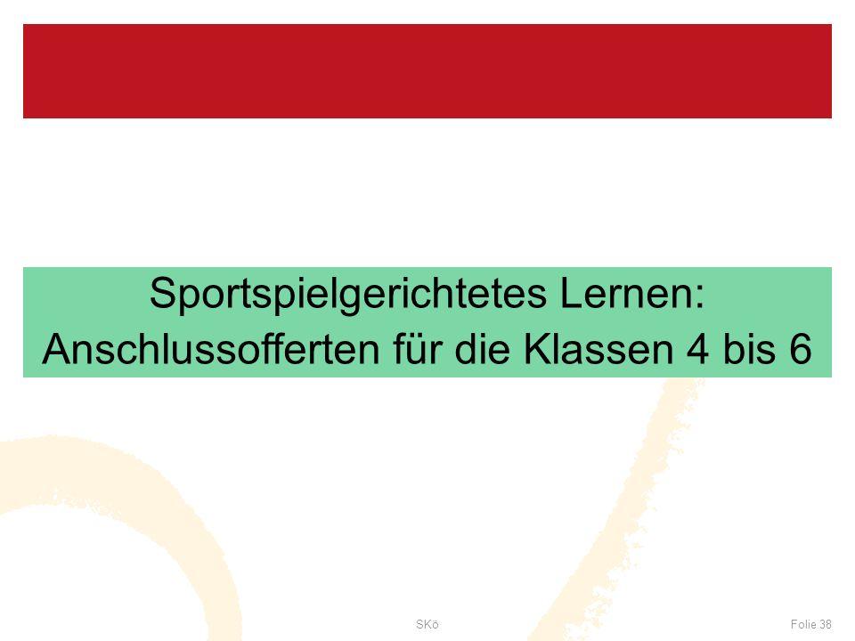 SKöFolie 38 Sportspielgerichtetes Lernen: Anschlussofferten für die Klassen 4 bis 6