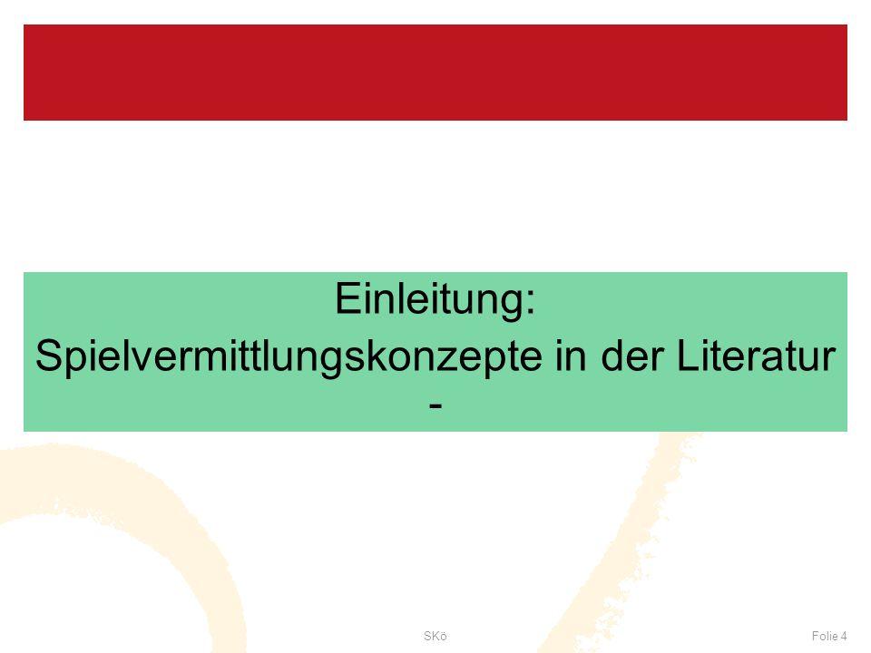 SKöFolie 4 Einleitung: Spielvermittlungskonzepte in der Literatur -