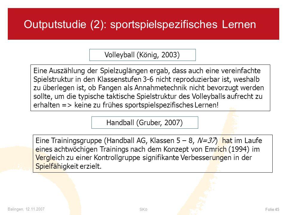 SKöFolie 45 Balingen, 12.11.2007 Folie 45 Outputstudie (2): sportspielspezifisches Lernen Volleyball (König, 2003) Eine Auszählung der Spielzuglängen