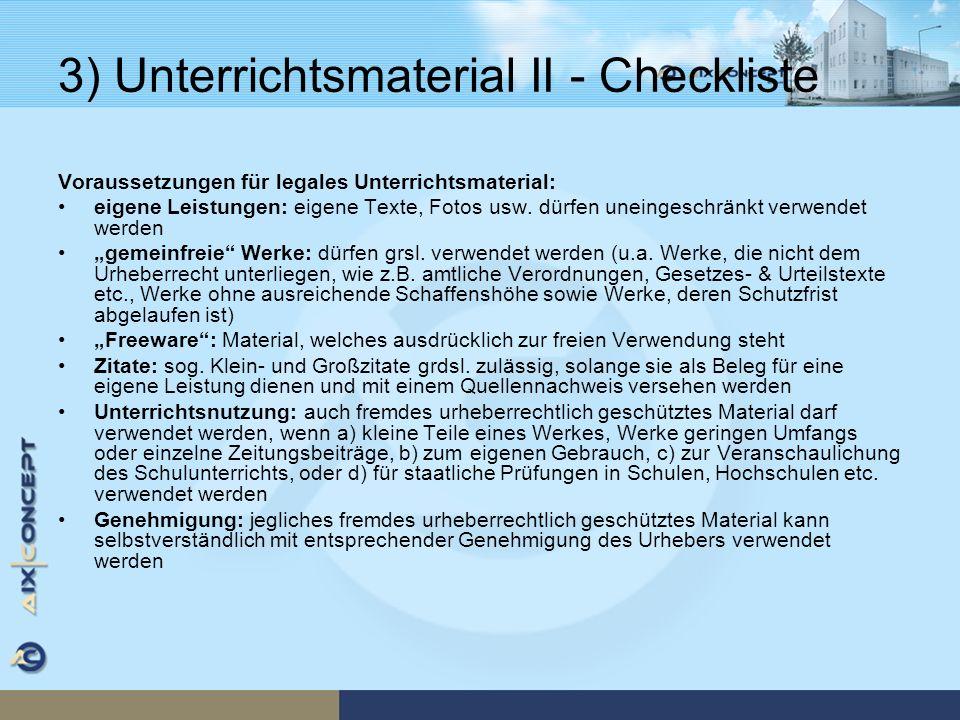3) Unterrichtsmaterial II - Checkliste Voraussetzungen für legales Unterrichtsmaterial: eigene Leistungen: eigene Texte, Fotos usw. dürfen uneingeschr
