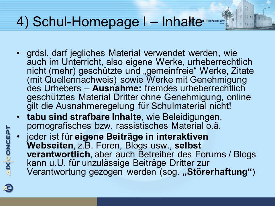 4) Schul-Homepage I – Inhalte grdsl. darf jegliches Material verwendet werden, wie auch im Unterricht, also eigene Werke, urheberrechtlich nicht (mehr