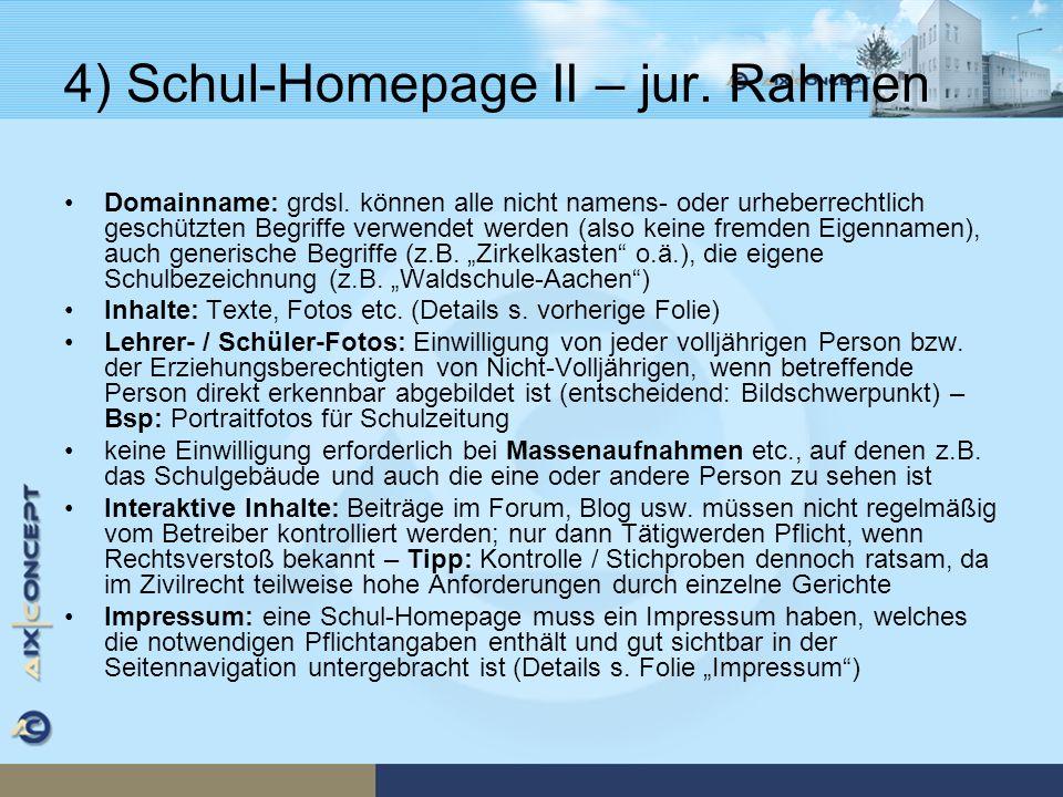 4) Schul-Homepage II – jur. Rahmen Domainname: grdsl. können alle nicht namens- oder urheberrechtlich geschützten Begriffe verwendet werden (also kein