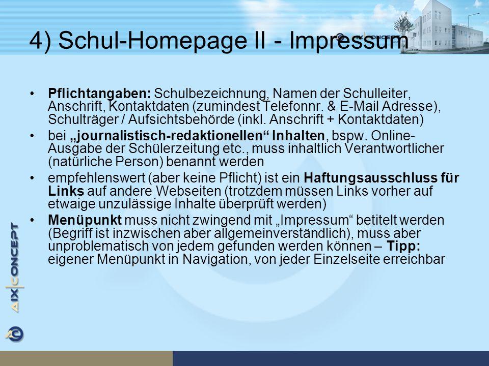 4) Schul-Homepage II - Impressum Pflichtangaben: Schulbezeichnung, Namen der Schulleiter, Anschrift, Kontaktdaten (zumindest Telefonnr. & E-Mail Adres