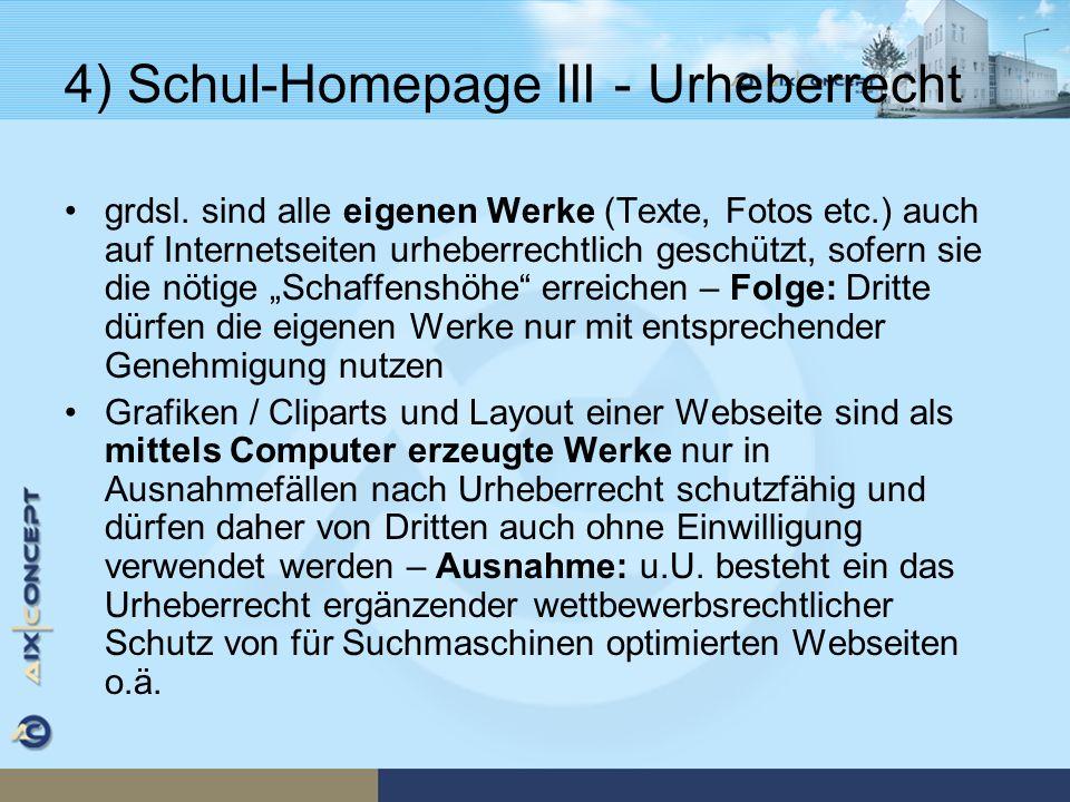 4) Schul-Homepage III - Urheberrecht grdsl. sind alle eigenen Werke (Texte, Fotos etc.) auch auf Internetseiten urheberrechtlich geschützt, sofern sie