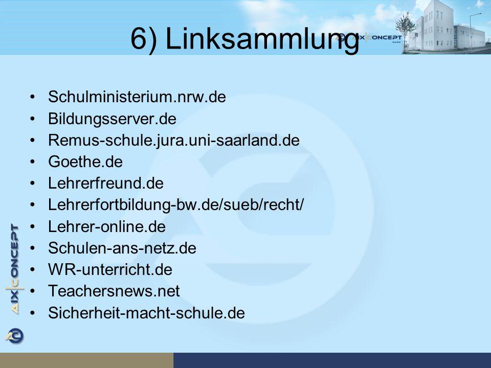 6) Linksammlung Schulministerium.nrw.de Bildungsserver.de Remus-schule.jura.uni-saarland.de Goethe.de Lehrerfreund.de Lehrerfortbildung-bw.de/sueb/rec