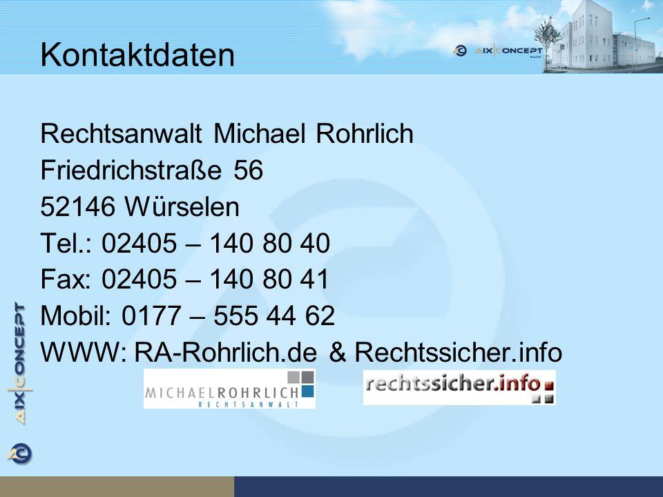 Kontaktdaten Rechtsanwalt Michael Rohrlich Friedrichstraße 56 52146 Würselen Tel.: 02405 – 140 80 40 Fax: 02405 – 140 80 41 Mobil: 0177 – 555 44 62 WW
