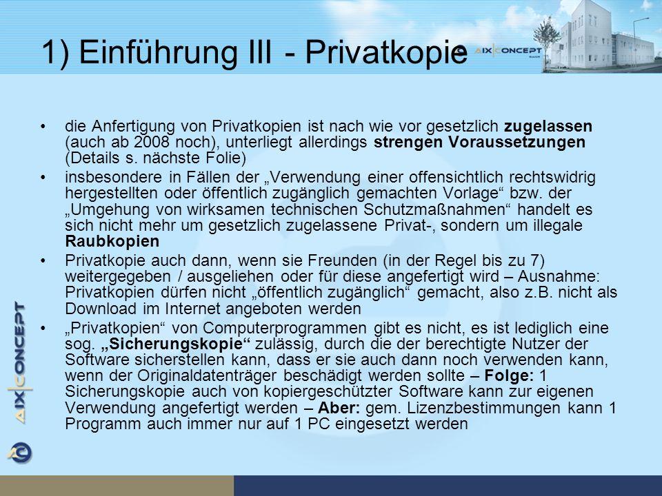 1) Einführung III - Privatkopie die Anfertigung von Privatkopien ist nach wie vor gesetzlich zugelassen (auch ab 2008 noch), unterliegt allerdings str