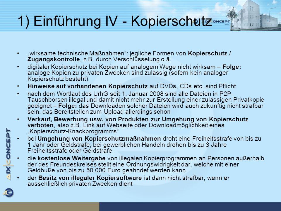 1) Einführung IV - Kopierschutz wirksame technische Maßnahmen: jegliche Formen von Kopierschutz / Zugangskontrolle, z.B. durch Verschlüsselung o.ä. di
