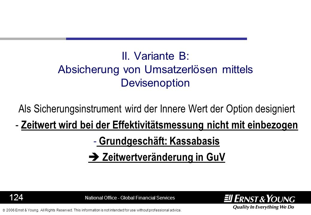 2006 Ernst & Young. All Rights Reserved. This information is not intended for use without professional advice. II. Variante B: Absicherung von Umsatze