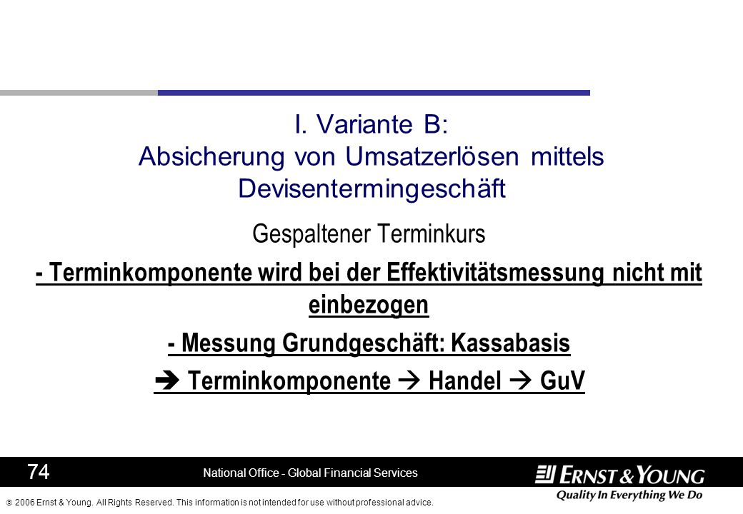 2006 Ernst & Young. All Rights Reserved. This information is not intended for use without professional advice. I. Variante B: Absicherung von Umsatzer