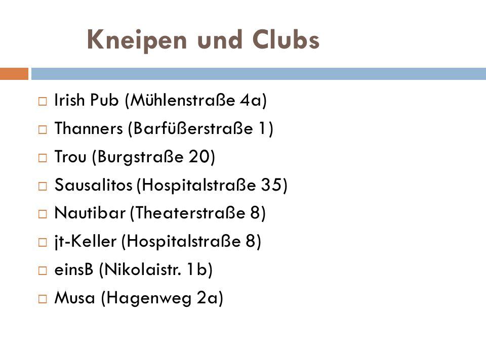 Kneipen und Clubs Irish Pub (Mühlenstraße 4a) Thanners (Barfüßerstraße 1) Trou (Burgstraße 20) Sausalitos (Hospitalstraße 35) Nautibar (Theaterstraße