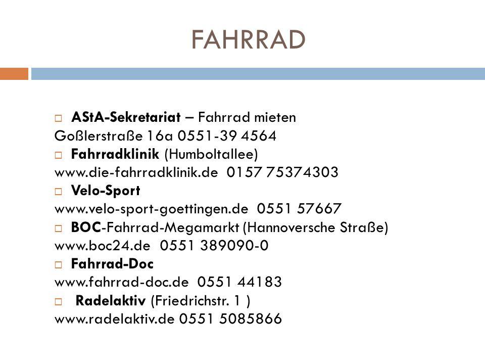 FAHRRAD AStA-Sekretariat – Fahrrad mieten Goßlerstraße 16a 0551-39 4564 Fahrradklinik (Humboltallee) www.die-fahrradklinik.de 0157 75374303 Velo-Sport